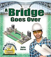 Be An Engineer! Designing to Solve Problems: A Bridge Goes Over