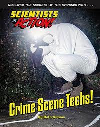 Crime Scene Techs - Scientists in Action